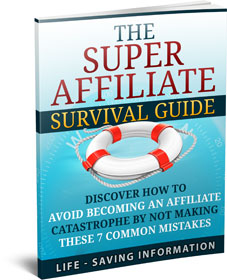 FREE Report - The Super Affiliate Survival Guide - Discover How to Avoid Becoming an Affiliate Catastrophe by Not Making These 7 Common Mistakes